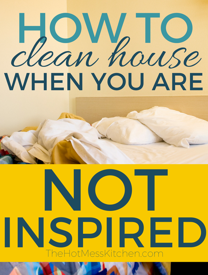 How To Clean House When You Are Not Inspired